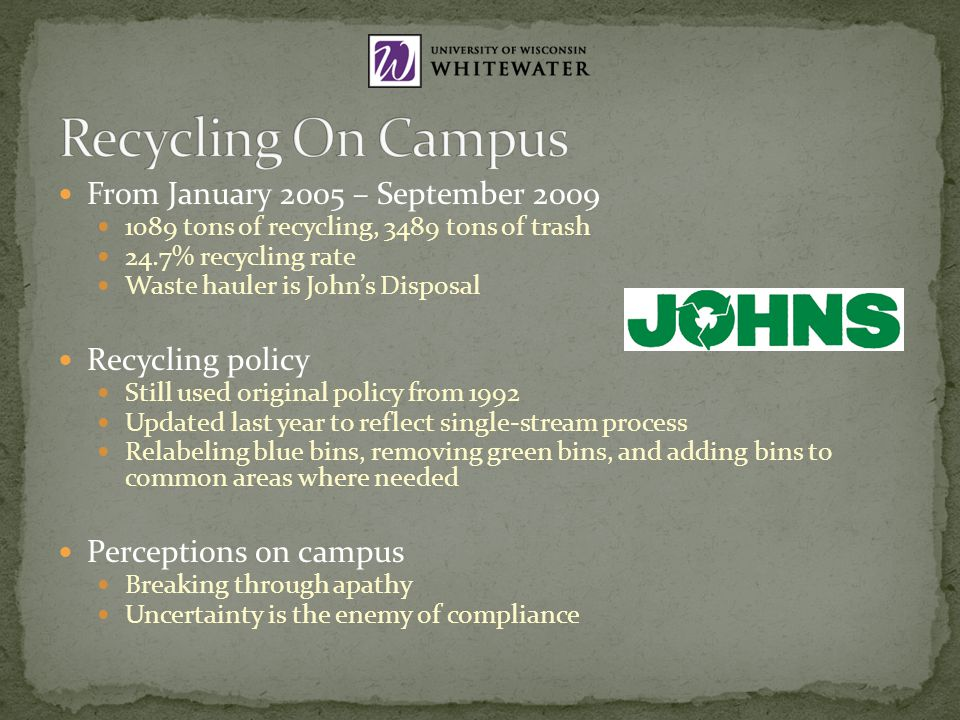 From January 2005 – September 2009 1089 tons of recycling, 3489 tons of trash 24.7% recycling rate Waste hauler is Johns Disposal Recycling policy Sti
