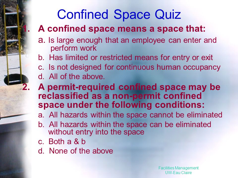 Facilities Management UW-Eau Claire Confined Space Quiz 1.A confined space means a space that: a.