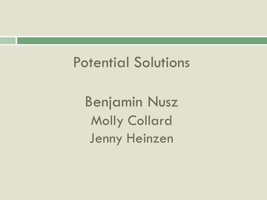 Potential Solutions Benjamin Nusz Molly Collard Jenny Heinzen