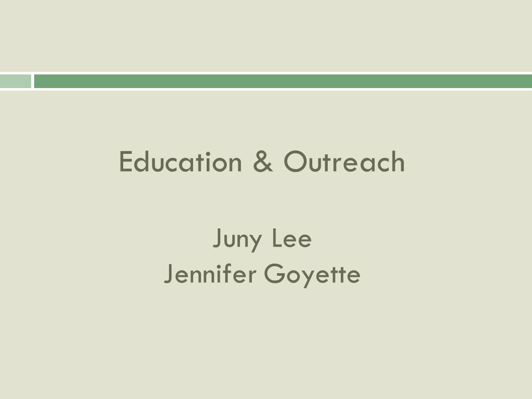 Education & Outreach Juny Lee Jennifer Goyette