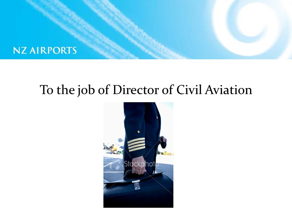 To the job of Director of Civil Aviation