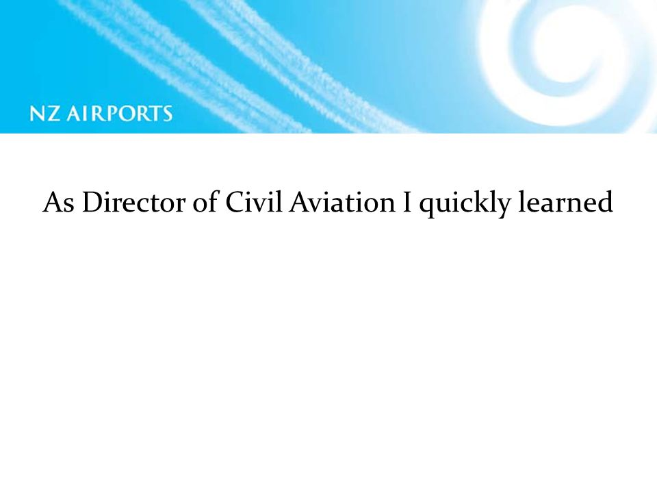 As Director of Civil Aviation I quickly learned