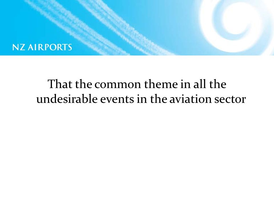 That the common theme in all the undesirable events in the aviation sector