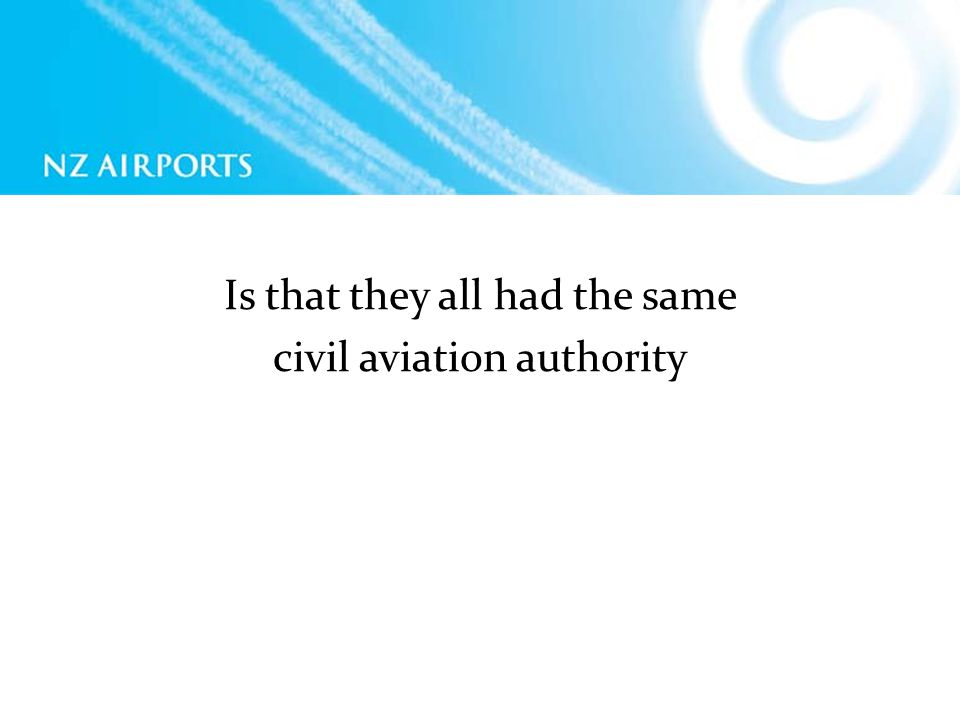Is that they all had the same civil aviation authority