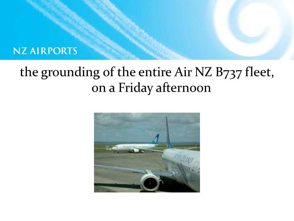 the grounding of the entire Air NZ B737 fleet, on a Friday afternoon