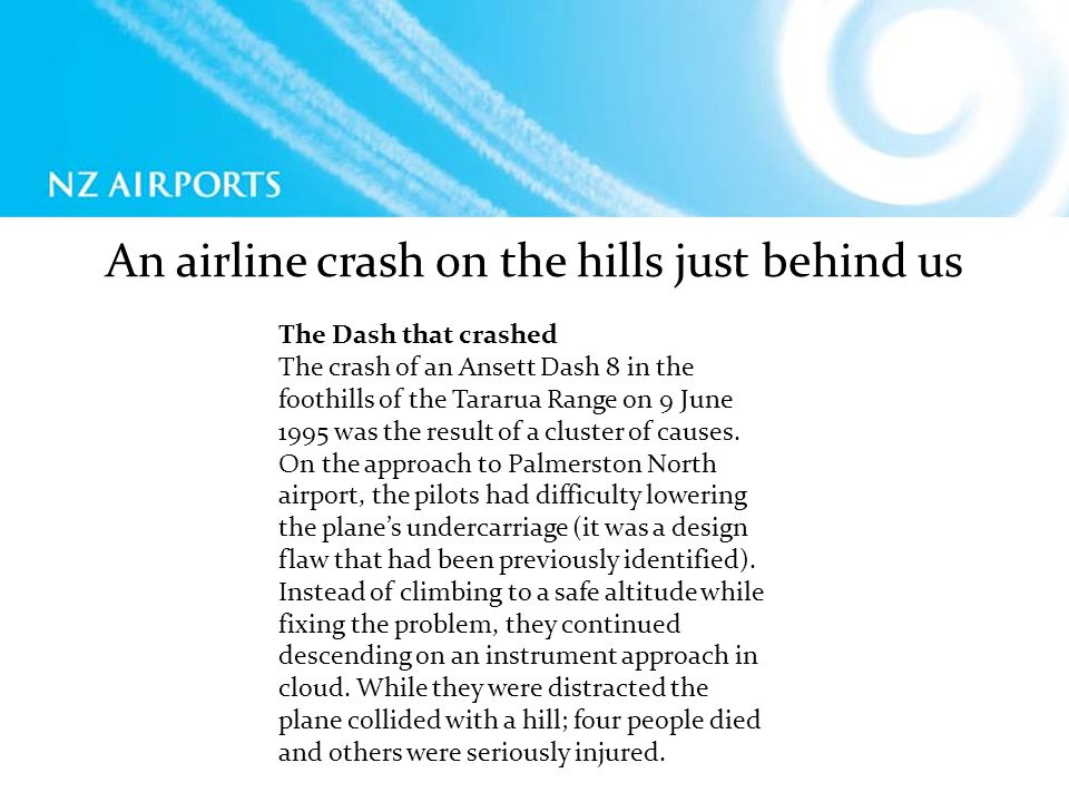 An airline crash on the hills just behind us The Dash that crashed The crash of an Ansett Dash 8 in the foothills of the Tararua Range on 9 June 1995