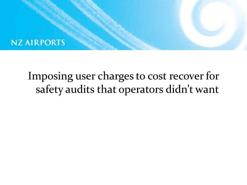 Imposing user charges to cost recover for safety audits that operators didnt want