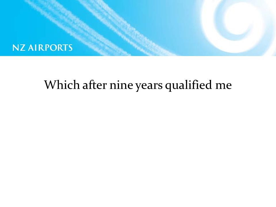 Which after nine years qualified me