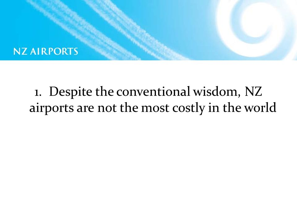 1. Despite the conventional wisdom, NZ airports are not the most costly in the world