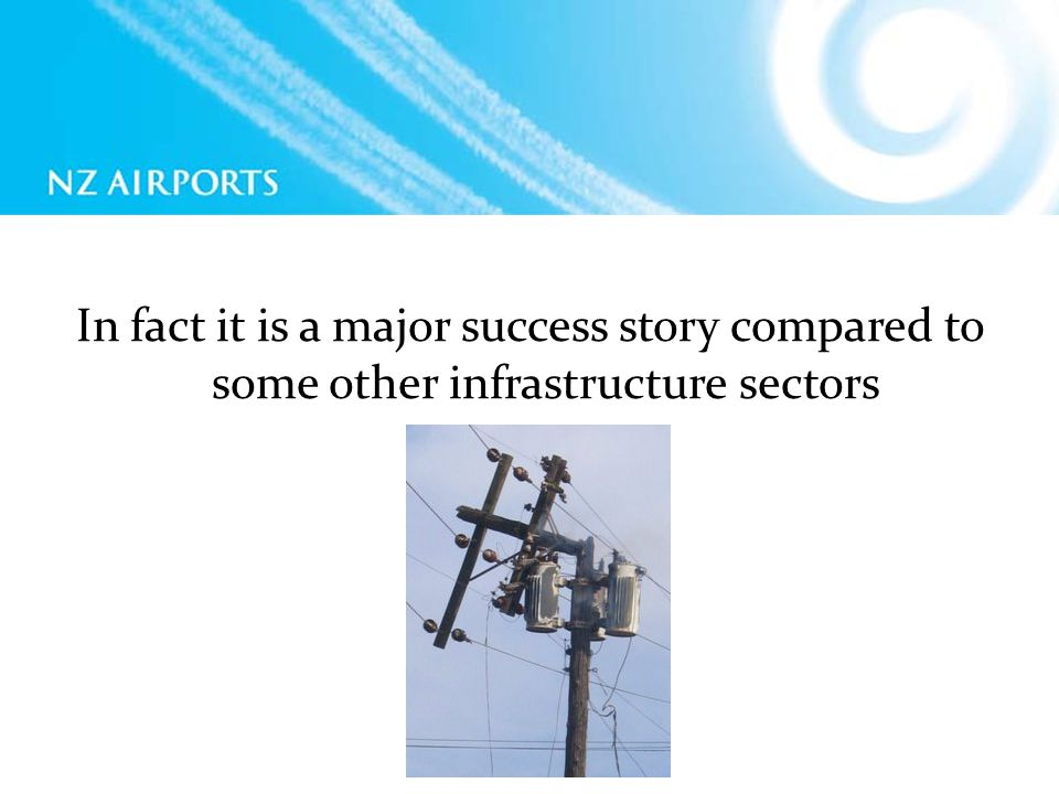In fact it is a major success story compared to some other infrastructure sectors