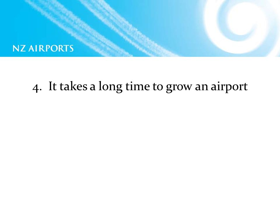 4. It takes a long time to grow an airport