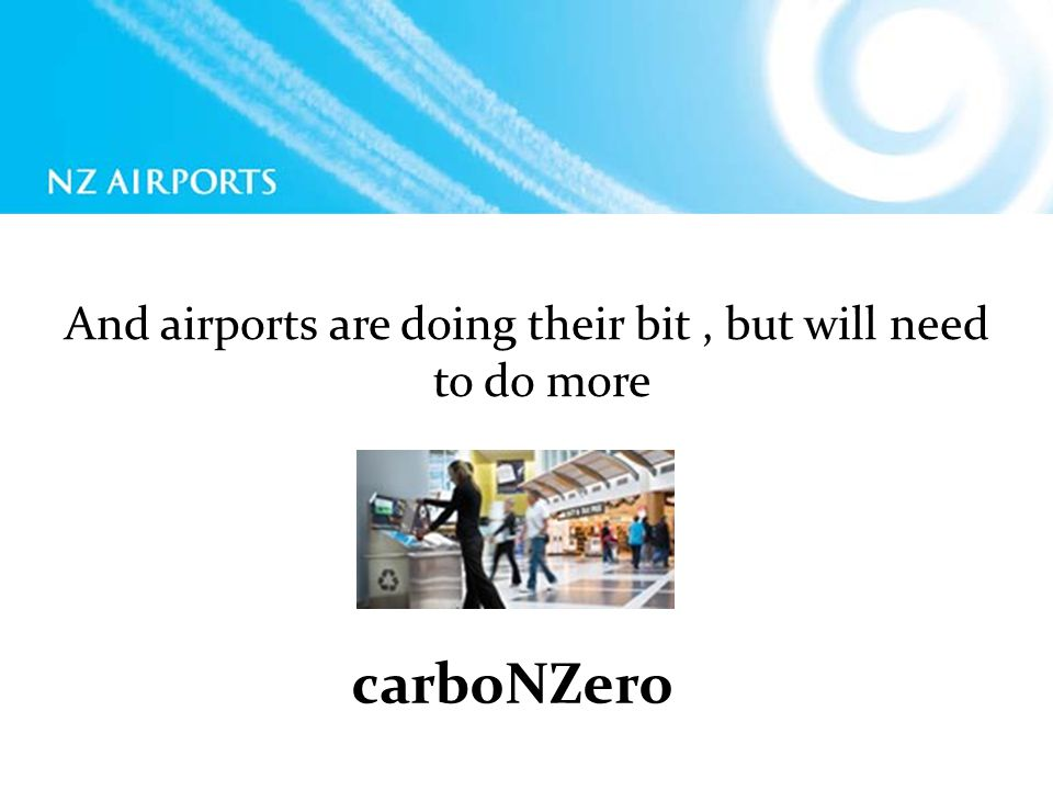 And airports are doing their bit, but will need to do more carboNZero