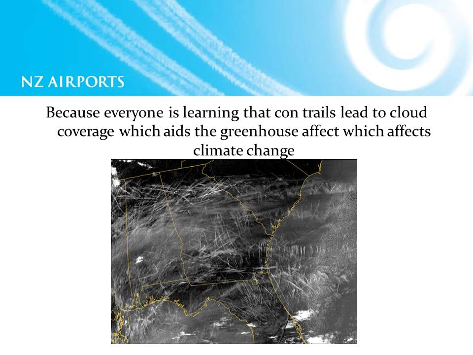 Because everyone is learning that con trails lead to cloud coverage which aids the greenhouse affect which affects climate change