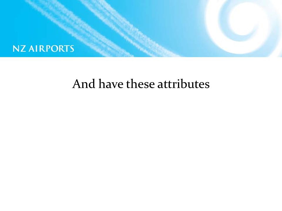 And have these attributes