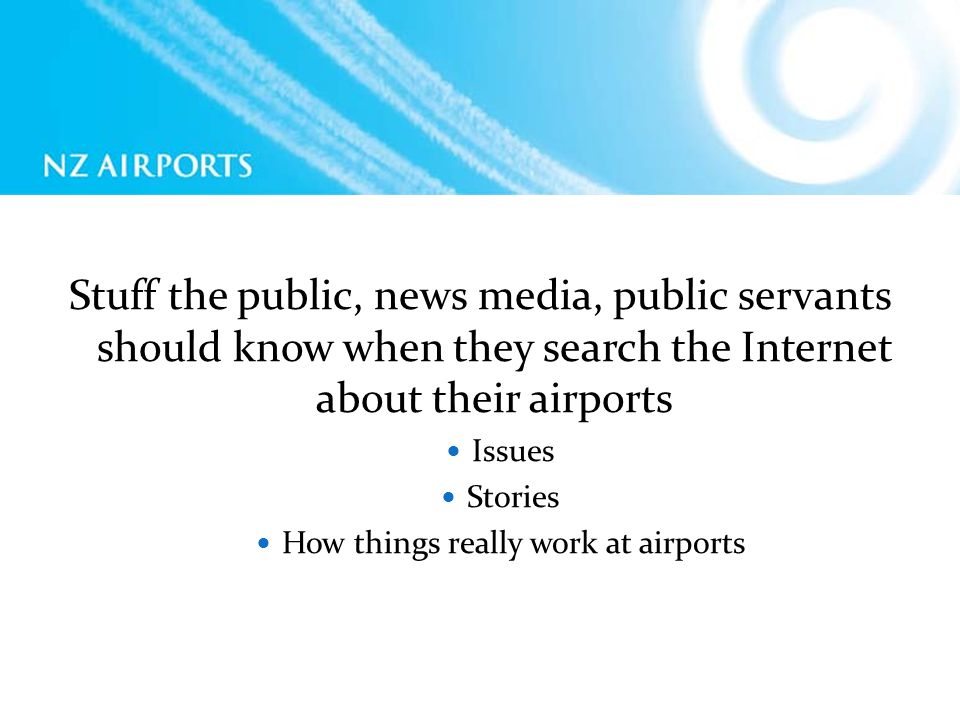 Stuff the public, news media, public servants should know when they search the Internet about their airports Issues Stories How things really work at