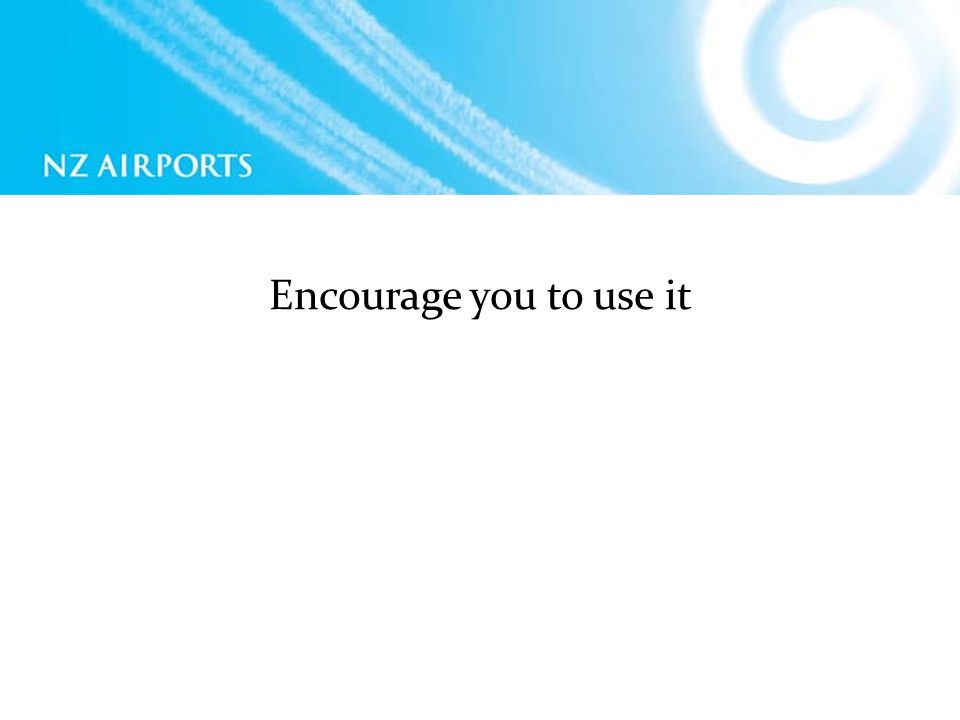Encourage you to use it