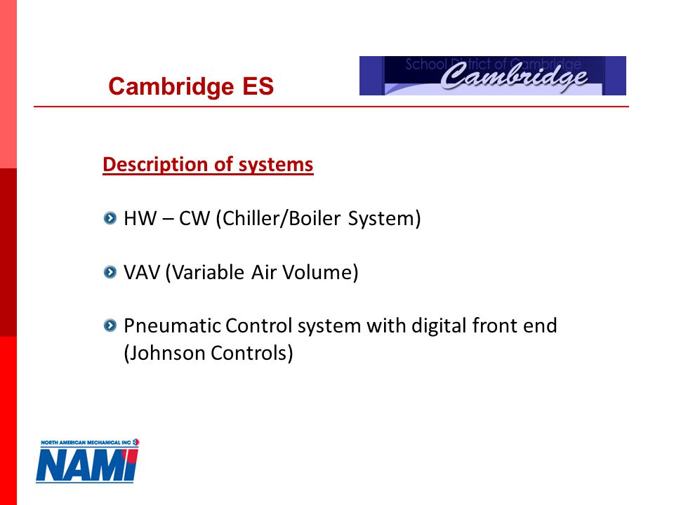 10 Description of systems HW – CW (Chiller/Boiler System) VAV (Variable Air Volume) Pneumatic Control system with digital front end (Johnson Controls) Cambridge ES