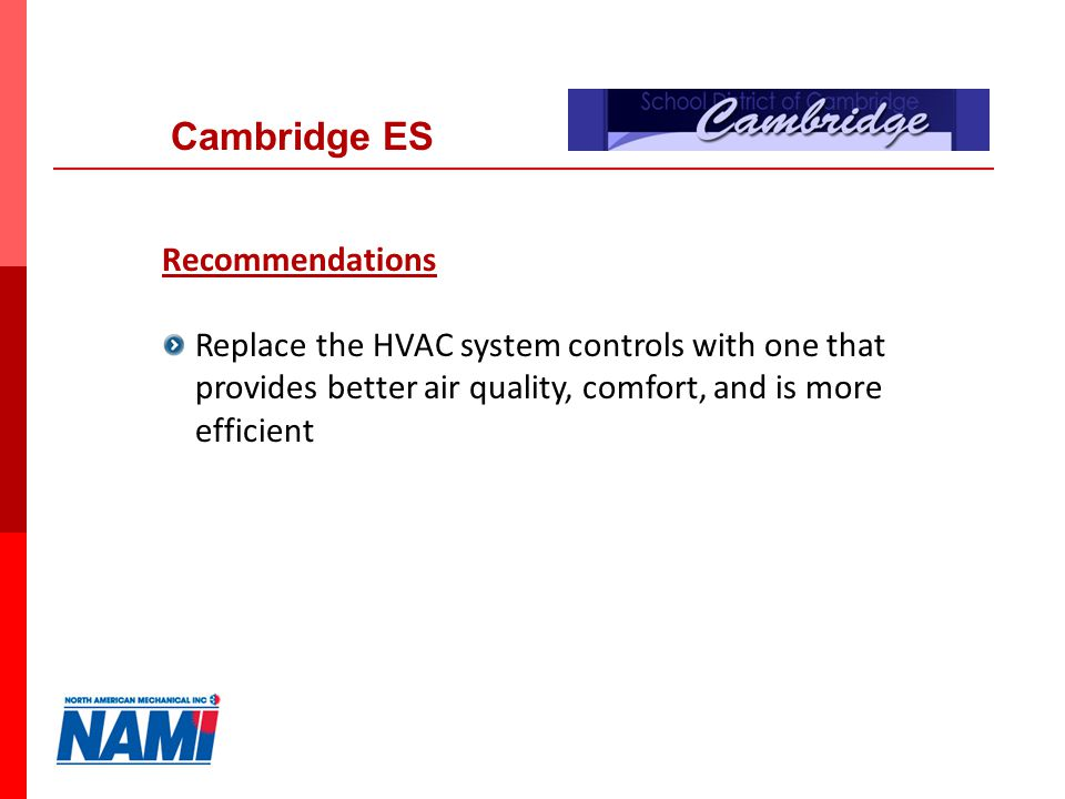 13 Recommendations Replace the HVAC system controls with one that provides better air quality, comfort, and is more efficient Cambridge ES