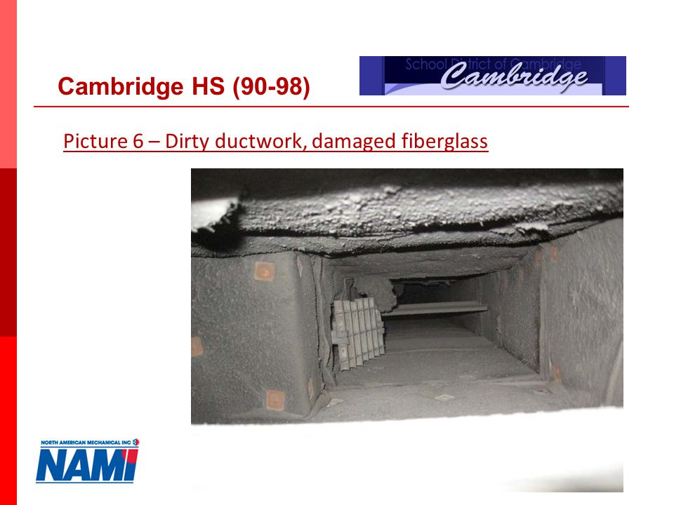 23 Picture 6 – Dirty ductwork, damaged fiberglass Cambridge HS (90-98)