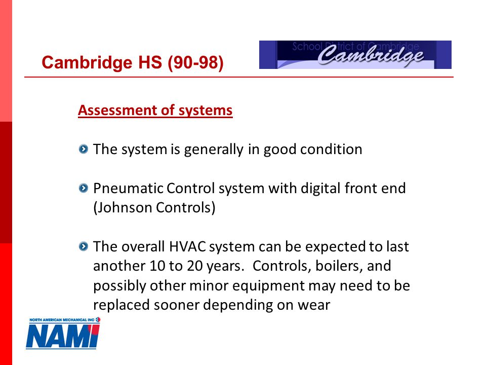 26 Assessment of systems The system is generally in good condition Pneumatic Control system with digital front end (Johnson Controls) The overall HVAC system can be expected to last another 10 to 20 years.