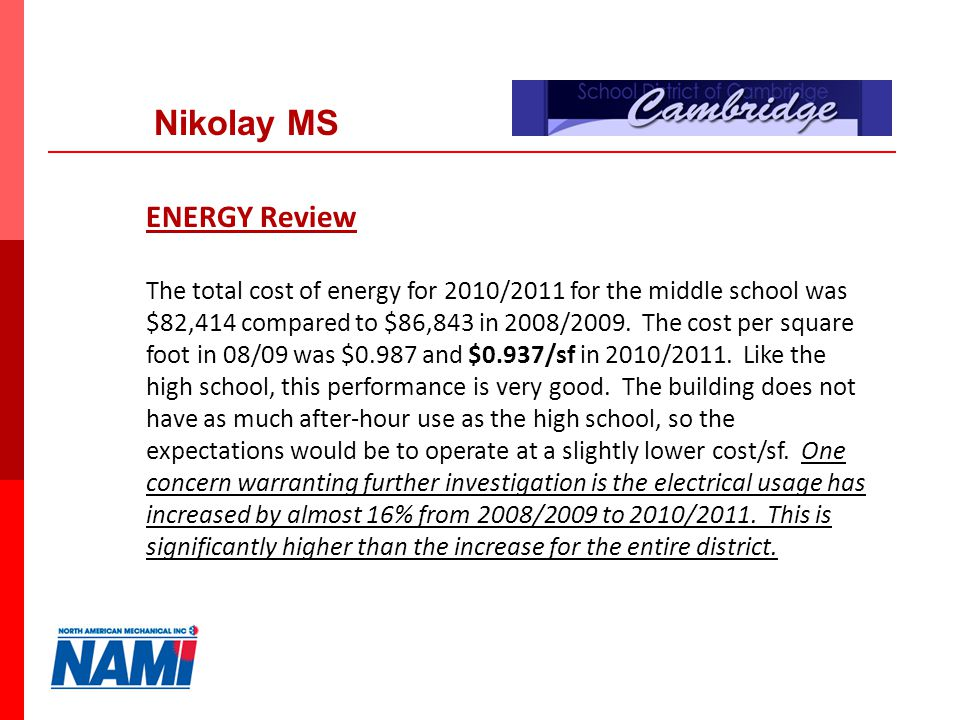 7 Nikolay MS ENERGY Review The total cost of energy for 2010/2011 for the middle school was $82,414 compared to $86,843 in 2008/2009.
