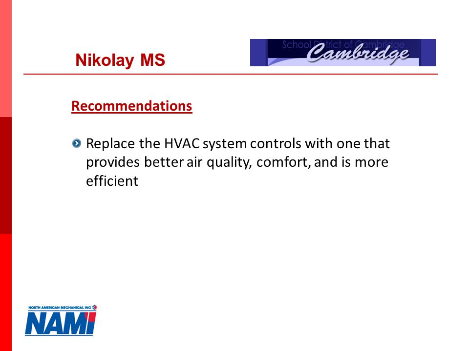 8 Nikolay MS Recommendations Replace the HVAC system controls with one that provides better air quality, comfort, and is more efficient