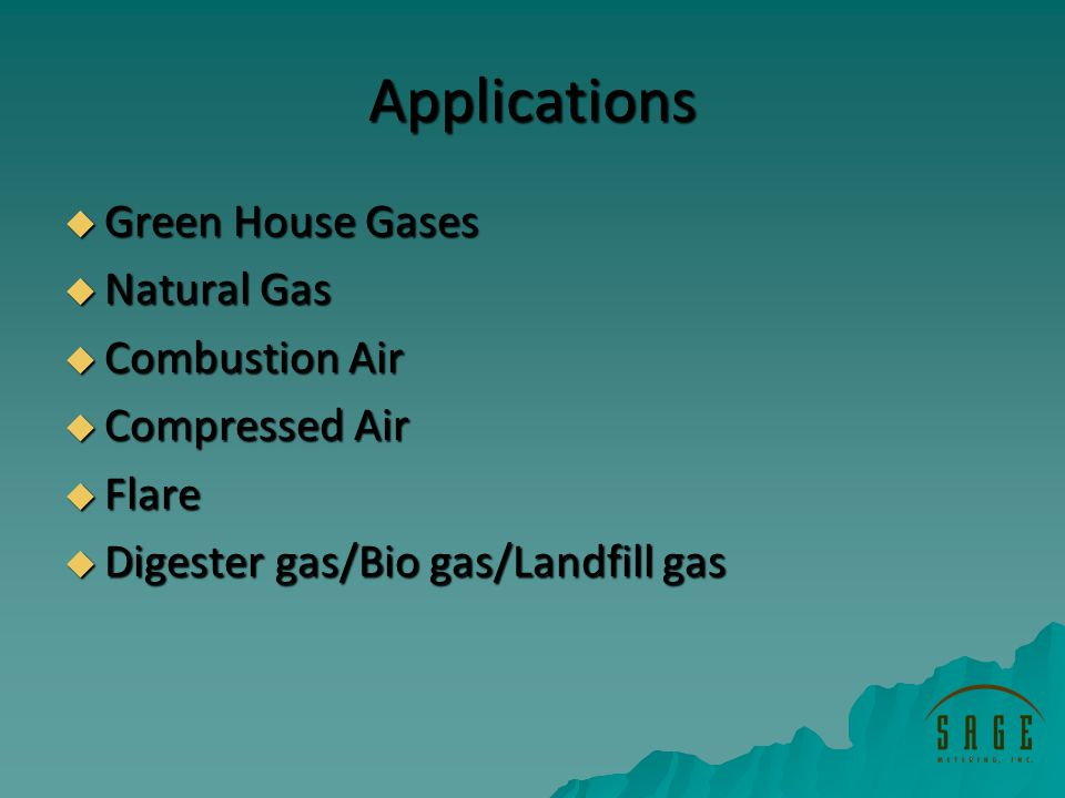 Applications Green House Gases Green House Gases Natural Gas Natural Gas Combustion Air Combustion Air Compressed Air Compressed Air Flare Flare Digester gas/Bio gas/Landfill gas Digester gas/Bio gas/Landfill gas