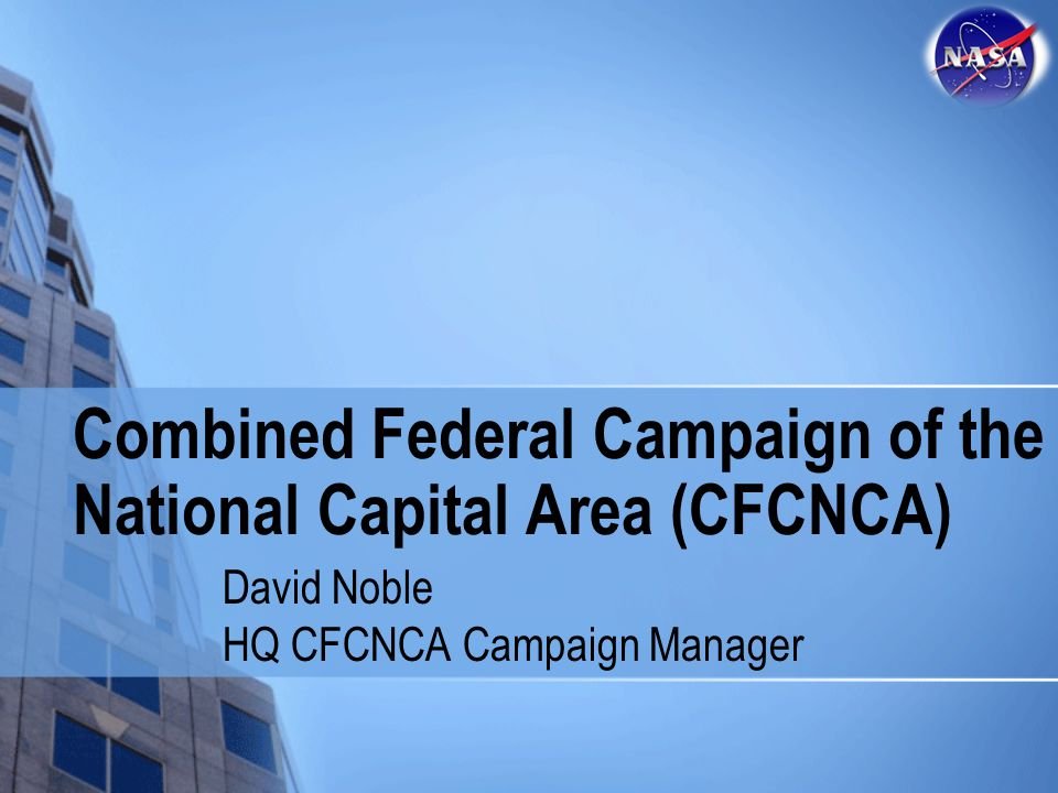 Combined Federal Campaign of the National Capital Area (CFCNCA) David Noble HQ CFCNCA Campaign Manager