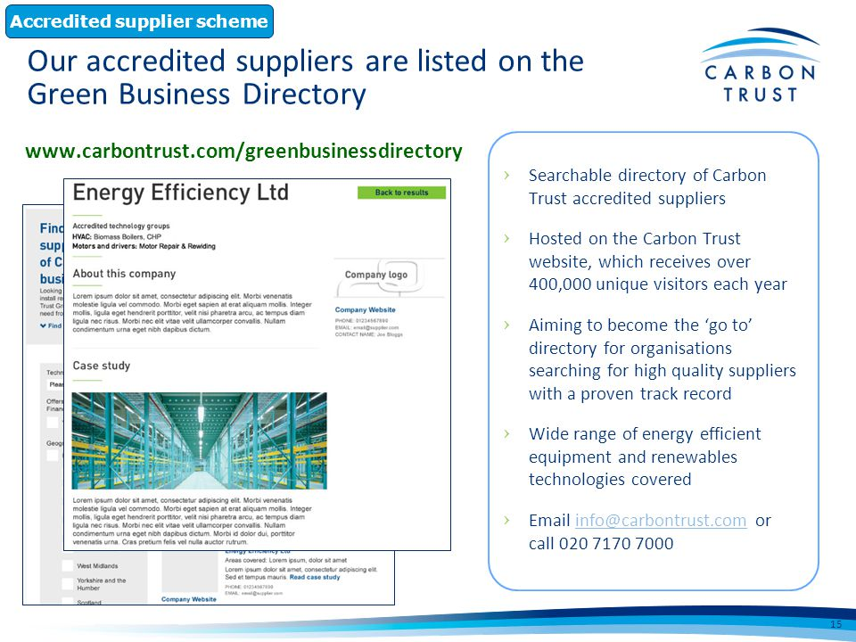 Accredited supplier scheme Searchable directory of Carbon Trust accredited suppliers Hosted on the Carbon Trust website, which receives over 400,000 u