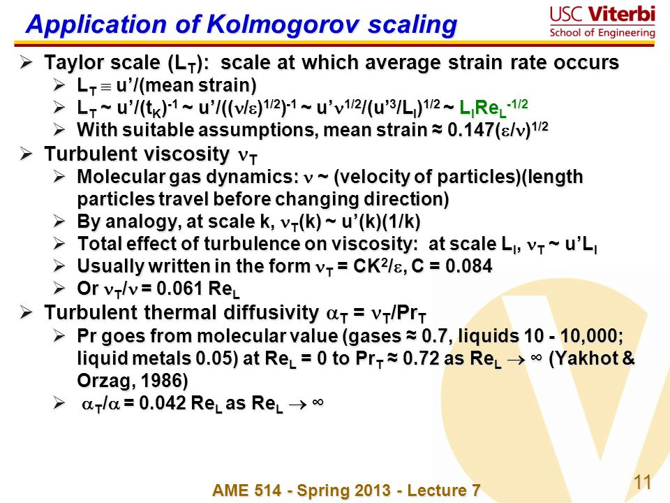 11 AME 514 - Spring 2013 - Lecture 7 Application of Kolmogorov scaling Taylor scale (L T ): scale at which average strain rate occurs Taylor scale (L