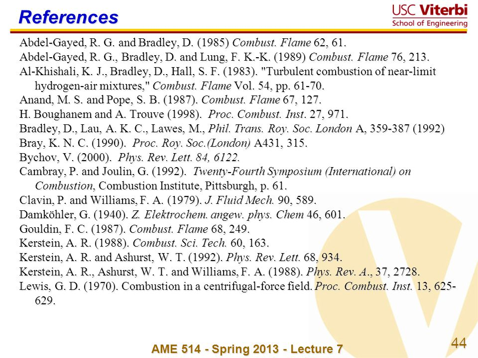44 AME 514 - Spring 2013 - Lecture 7 References Abdel-Gayed, R. G. and Bradley, D. (1985) Combust. Flame 62, 61. Abdel-Gayed, R. G., Bradley, D. and L