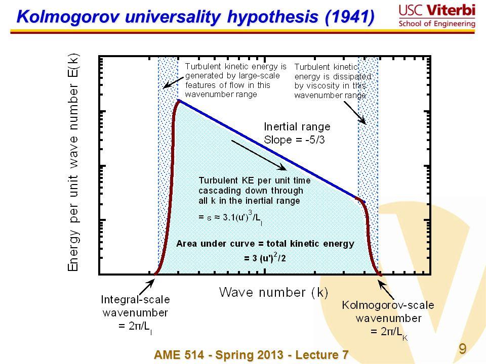 9 AME 514 - Spring 2013 - Lecture 7 Kolmogorov universality hypothesis (1941)