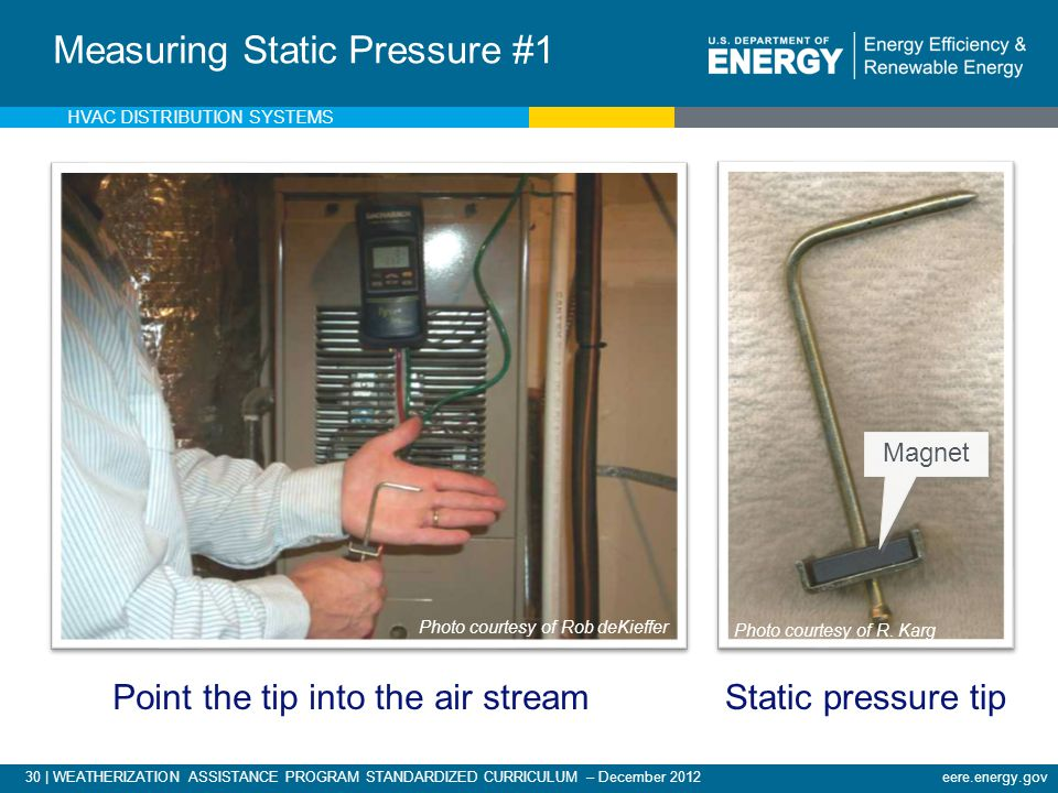 30 | WEATHERIZATION ASSISTANCE PROGRAM STANDARDIZED CURRICULUM – December 2012eere.energy.gov Point the tip into the air stream Measuring Static Press