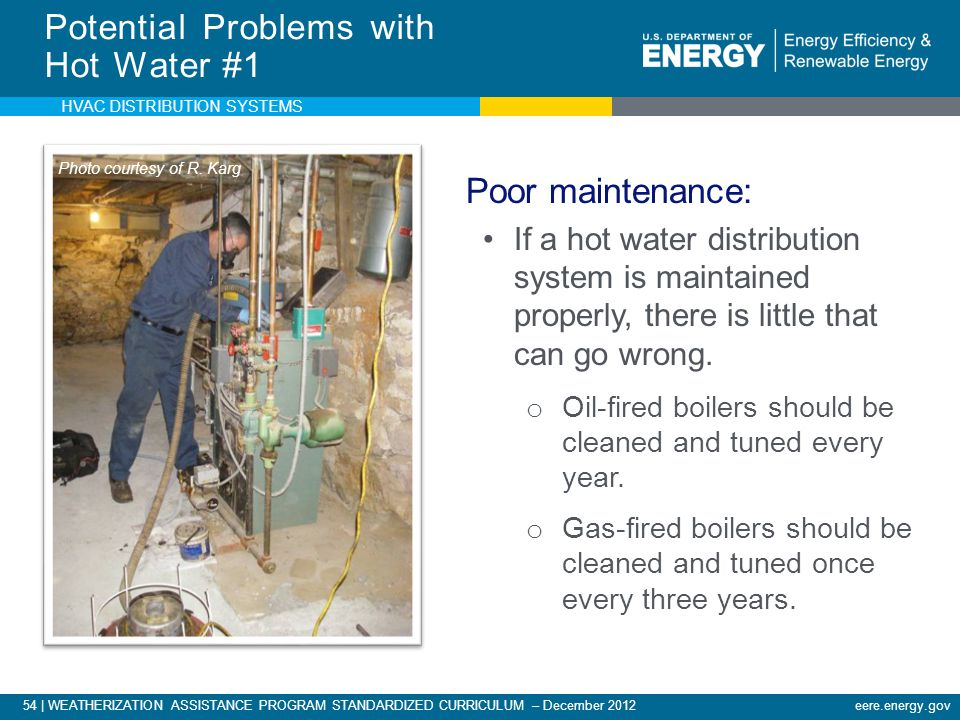 54 | WEATHERIZATION ASSISTANCE PROGRAM STANDARDIZED CURRICULUM – December 2012eere.energy.gov Potential Problems with Hot Water #1 Poor maintenance: I