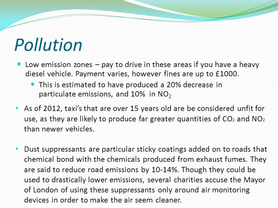 Pollution Low emission zones – pay to drive in these areas if you have a heavy diesel vehicle.