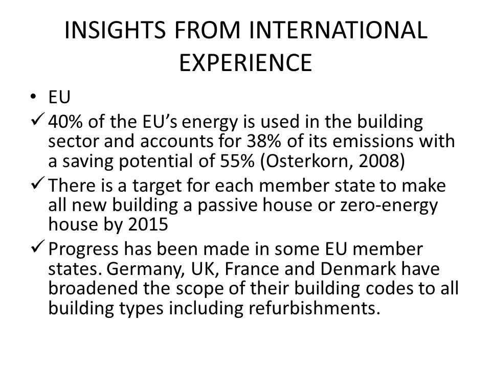 INSIGHTS FROM INTERNATIONAL EXPERIENCE EU 40% of the EUs energy is used in the building sector and accounts for 38% of its emissions with a saving pot