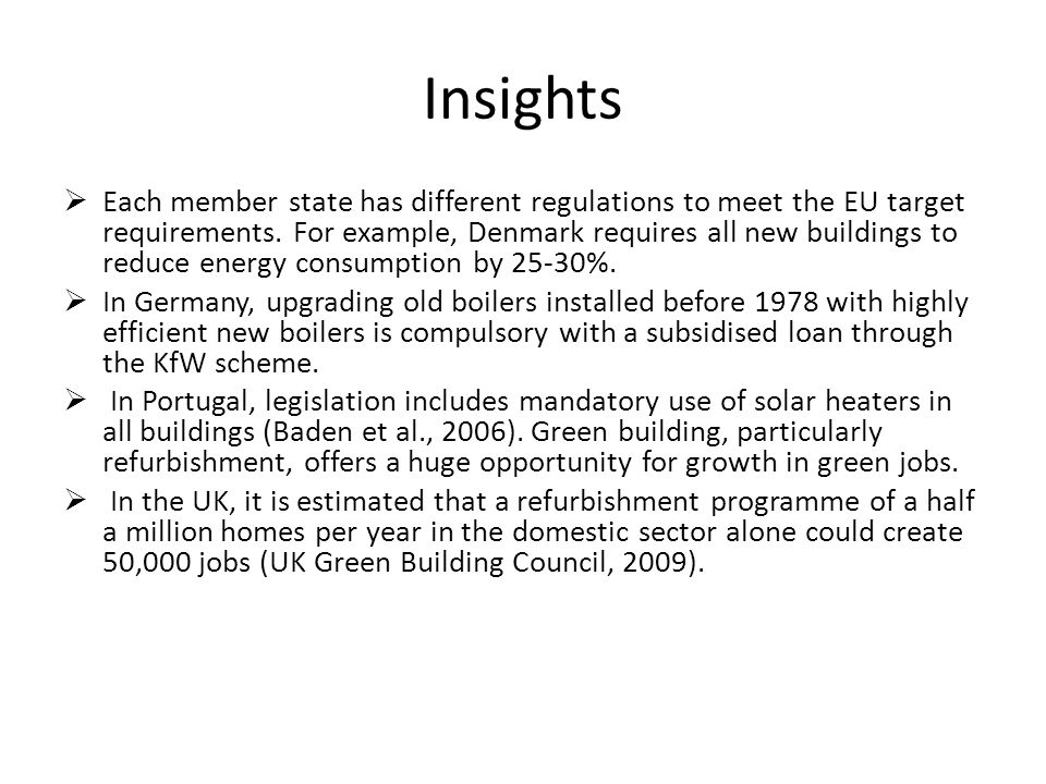 Insights Each member state has different regulations to meet the EU target requirements. For example, Denmark requires all new buildings to reduce ene