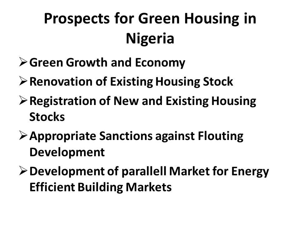 Prospects for Green Housing in Nigeria Green Growth and Economy Renovation of Existing Housing Stock Registration of New and Existing Housing Stocks A