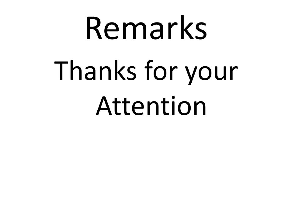 Remarks Thanks for your Attention
