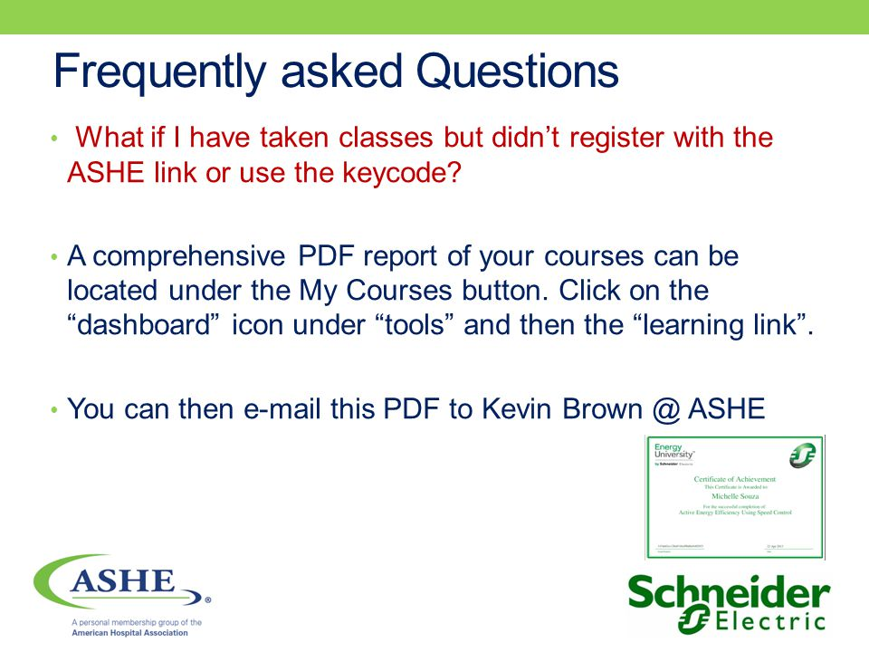 Frequently asked Questions What if I have taken classes but didnt register with the ASHE link or use the keycode? A comprehensive PDF report of your c