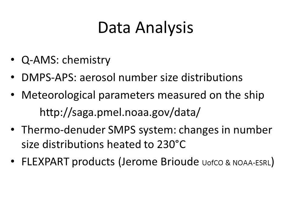 Data Analysis Q-AMS: chemistry DMPS-APS: aerosol number size distributions Meteorological parameters measured on the ship http://saga.pmel.noaa.gov/da