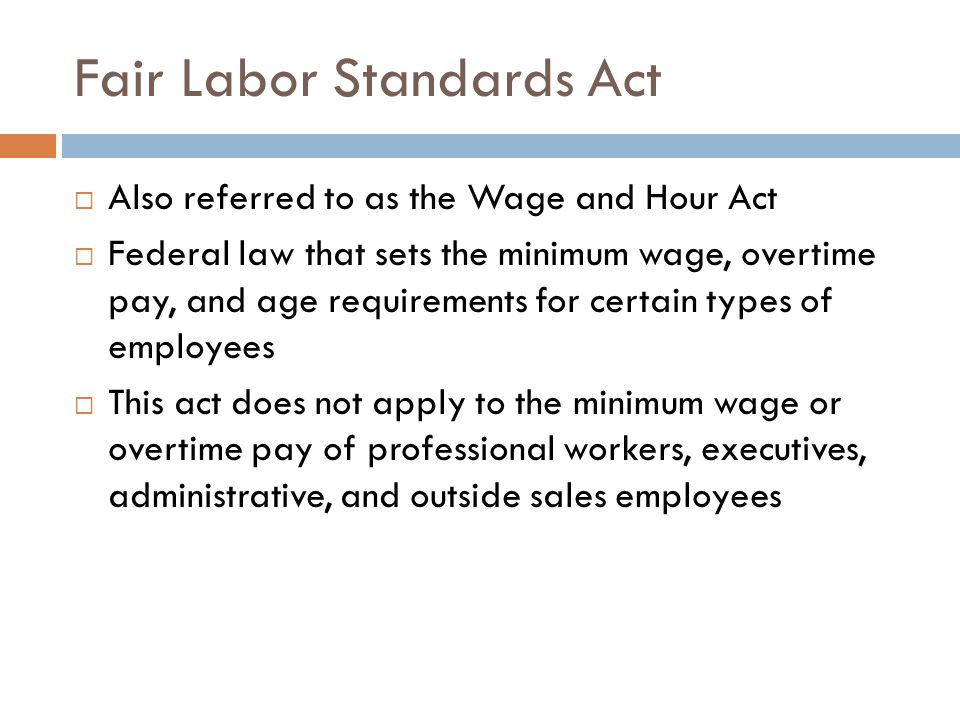Fair Labor Standards Act North Carolina Youth Employment Provisions of the Wage and Hour Act for Nonagricultural Occupations Law that establishes labor standards and labor guidelines for youth 17 years old and younger In general, children of any age are permitted to work for business owned by parents