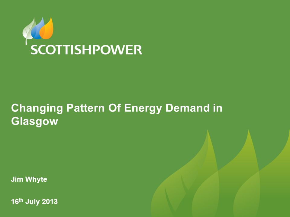 Changing Pattern Of Energy Demand in Glasgow Jim Whyte 16 th July 2013