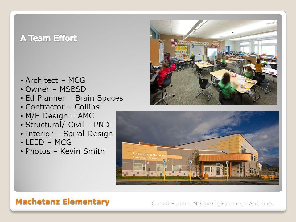 Machetanz Elementary Garrett Burtner, McCool Carlson Green Architects Architect – MCG Owner – MSBSD Ed Planner – Brain Spaces Contractor – Collins M/E