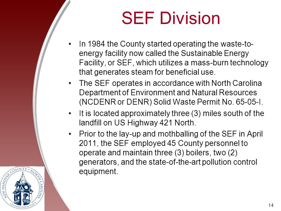 SEF Division In 1984 the County started operating the waste-to- energy facility now called the Sustainable Energy Facility, or SEF, which utilizes a m