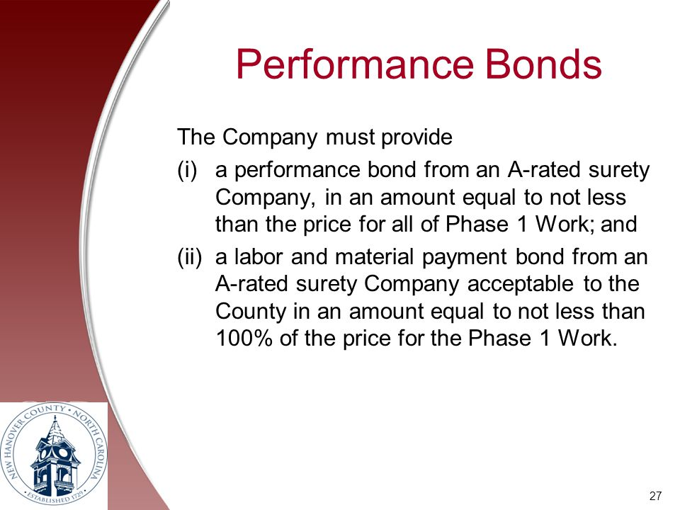 Performance Bonds The Company must provide (i)a performance bond from an A-rated surety Company, in an amount equal to not less than the price for all