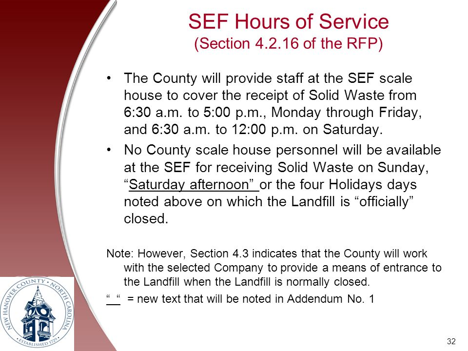 SEF Hours of Service (Section 4.2.16 of the RFP) The County will provide staff at the SEF scale house to cover the receipt of Solid Waste from 6:30 a.
