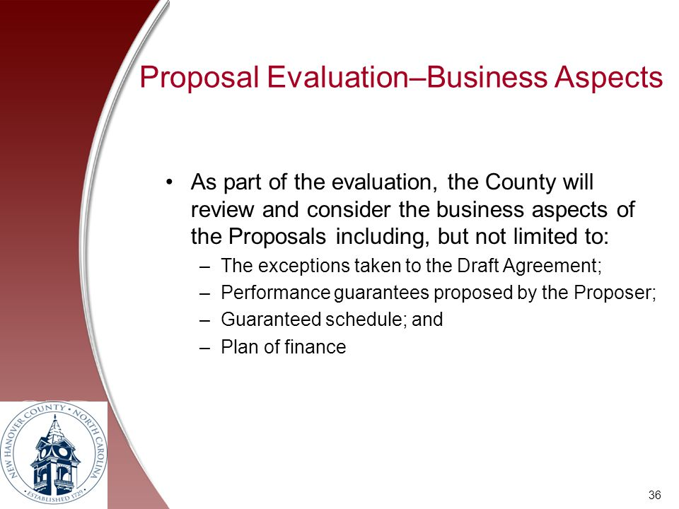 Proposal Evaluation–Business Aspects As part of the evaluation, the County will review and consider the business aspects of the Proposals including, b