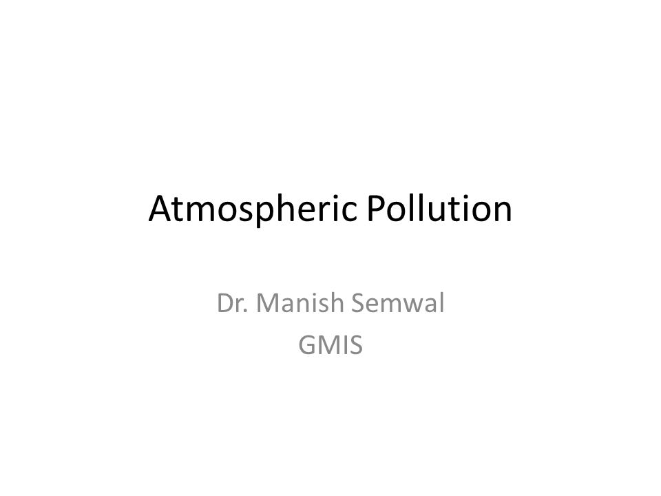 Atmospheric Pollution Dr. Manish Semwal GMIS
