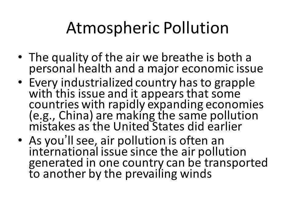 Atmospheric Pollution The quality of the air we breathe is both a personal health and a major economic issue Every industrialized country has to grapp